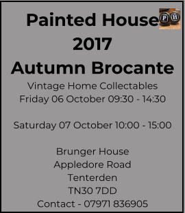 Painted House 2017 Autumn Brocante Vintage Home Collectables Friday 06 October 09:30 - 14:30  Saturday 07 October 10:00 - 15:00  Brunger House Appledore Road Tenterden TN30 7DD Contact - 07971 836905